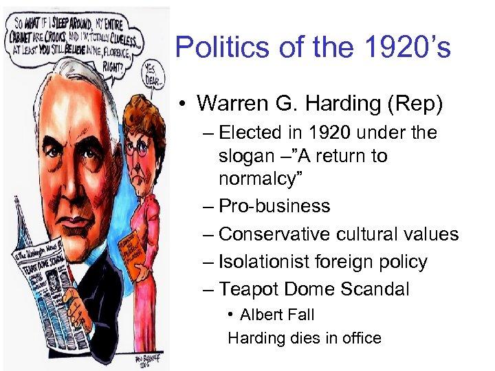 Politics of the 1920's • Warren G. Harding (Rep) – Elected in 1920 under