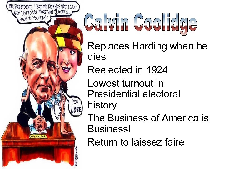 • Replaces Harding when he dies • Reelected in 1924 • Lowest turnout