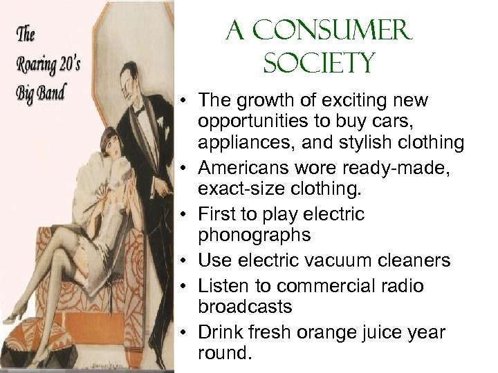 A Consumer Society • The growth of exciting new opportunities to buy cars, appliances,