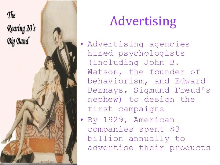 Advertising • Advertising agencies hired psychologists (including John B. Watson, the founder of behaviorism,