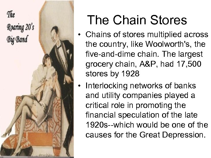 The Chain Stores • Chains of stores multiplied across the country, like Woolworth's, the