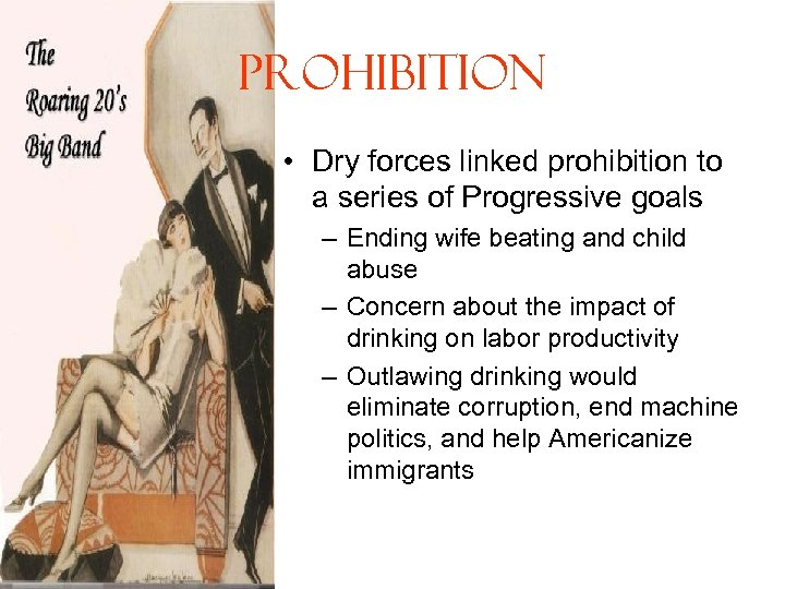 Prohibition • Dry forces linked prohibition to a series of Progressive goals – Ending