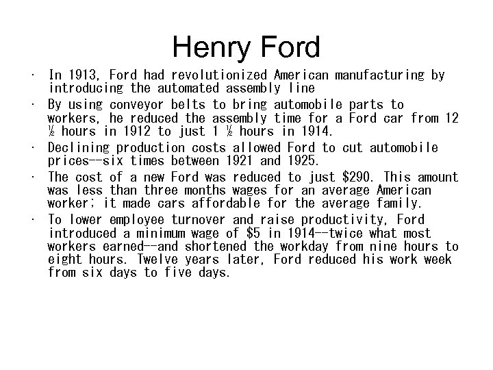 Henry Ford • In 1913, Ford had revolutionized American manufacturing by introducing the automated