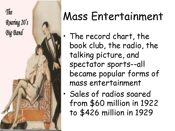 Mass Entertainment • The record chart, the book club, the radio, the talking picture,
