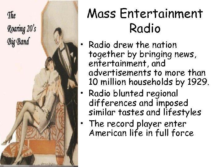 Mass Entertainment Radio • Radio drew the nation together by bringing news, entertainment, and