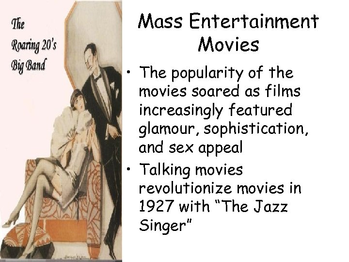 Mass Entertainment Movies • The popularity of the movies soared as films increasingly featured