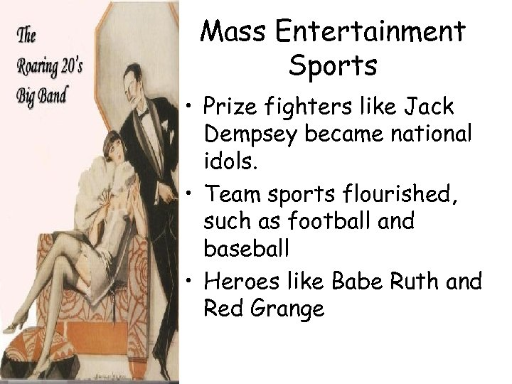 Mass Entertainment Sports • Prize fighters like Jack Dempsey became national idols. • Team