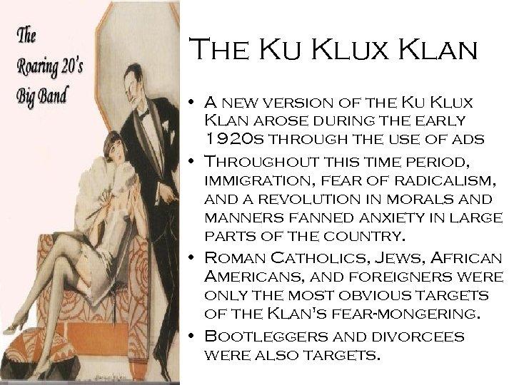 The Ku Klux Klan • A new version of the Ku Klux Klan arose