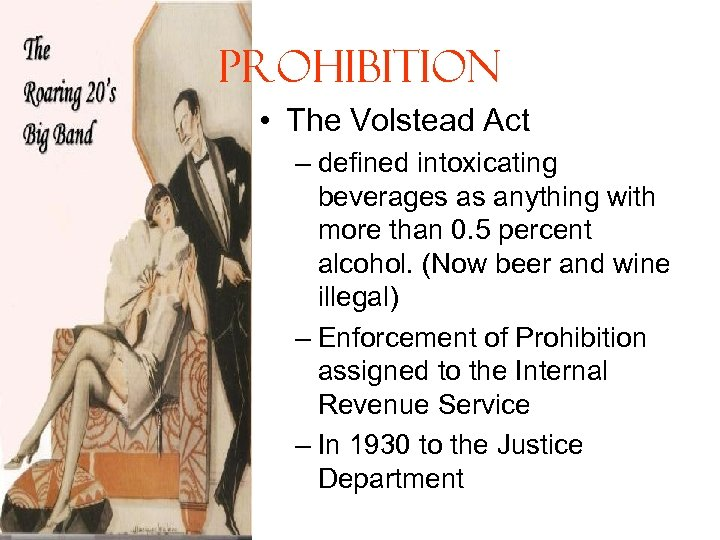 Prohibition • The Volstead Act – defined intoxicating beverages as anything with more than