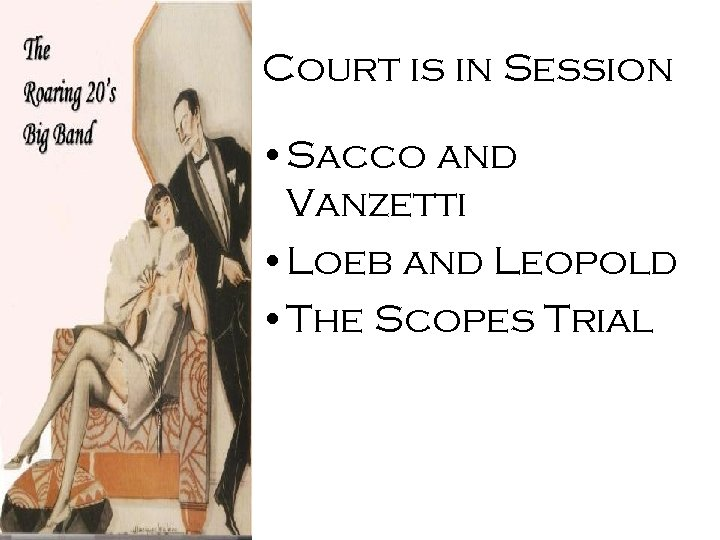 Court is in Session • Sacco and Vanzetti • Loeb and Leopold • The
