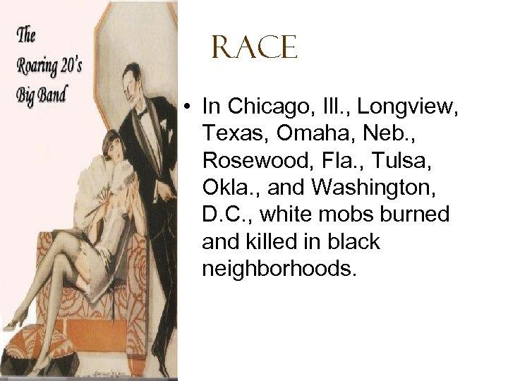 Race • In Chicago, Ill. , Longview, Texas, Omaha, Neb. , Rosewood, Fla. ,