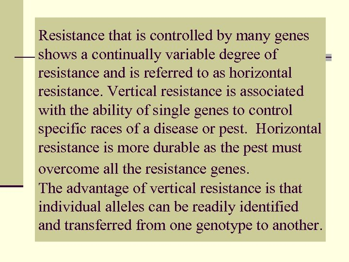 Resistance that is controlled by many genes shows a continually variable degree of resistance