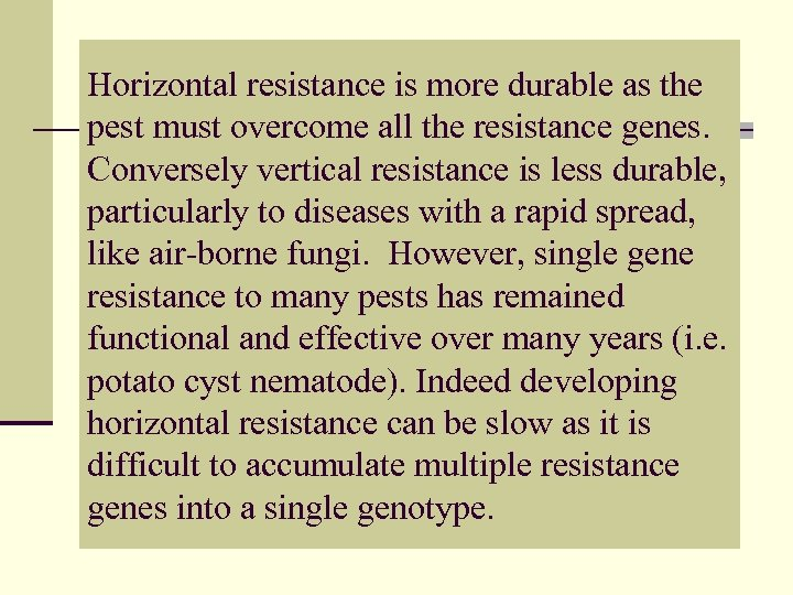 Horizontal resistance is more durable as the pest must overcome all the resistance genes.