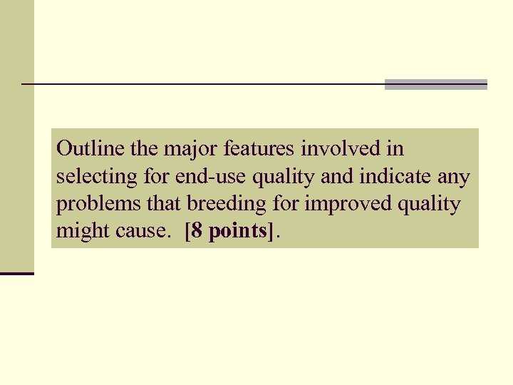 Outline the major features involved in selecting for end use quality and indicate any