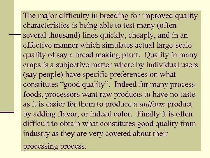The major difficulty in breeding for improved quality characteristics is being able to test