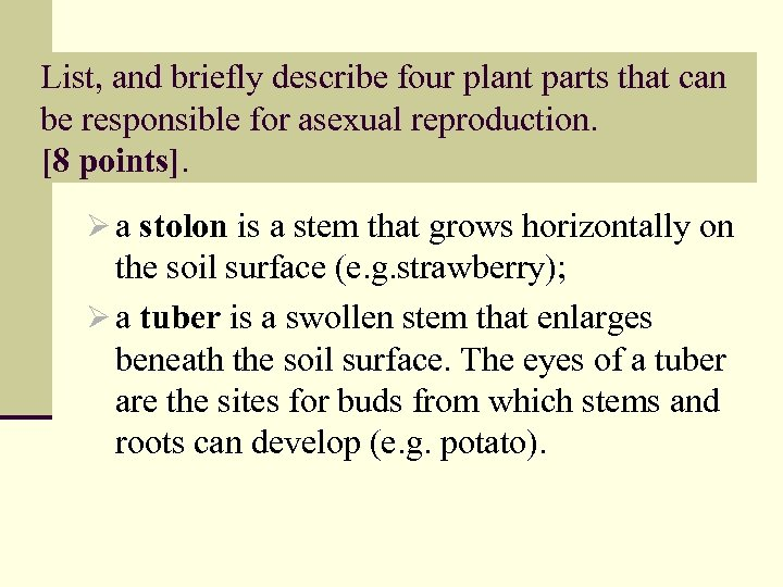 List, and briefly describe four plant parts that can be responsible for asexual reproduction.