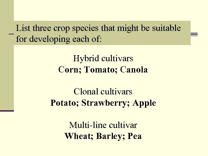 List three crop species that might be suitable for developing each of: Hybrid cultivars
