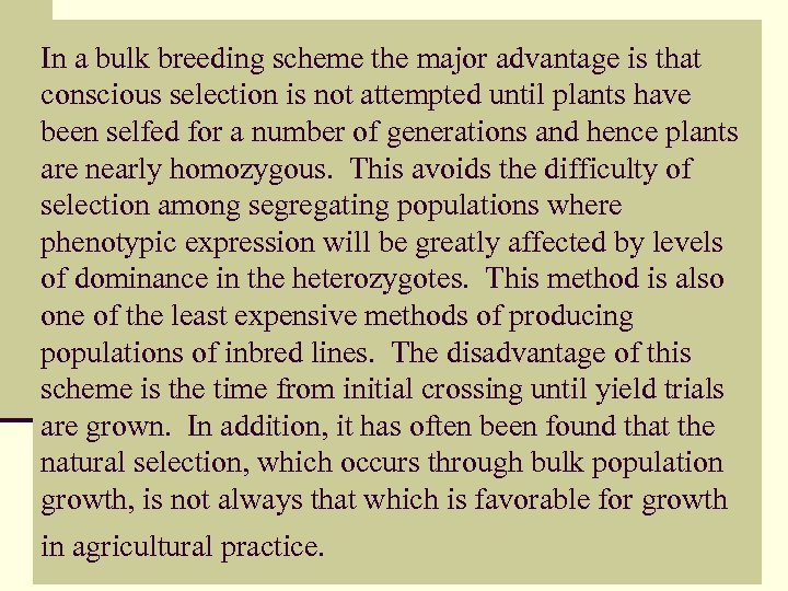 In a bulk breeding scheme the major advantage is that conscious selection is not