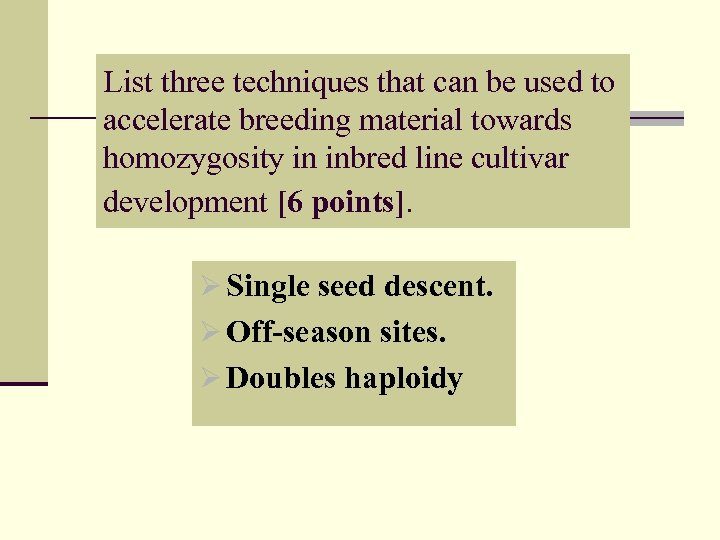 List three techniques that can be used to accelerate breeding material towards homozygosity in