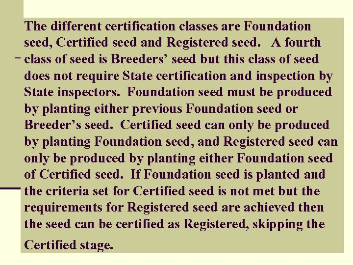 The different certification classes are Foundation seed, Certified seed and Registered seed. A fourth