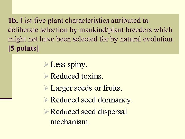 1 b. List five plant characteristics attributed to deliberate selection by mankind/plant breeders which
