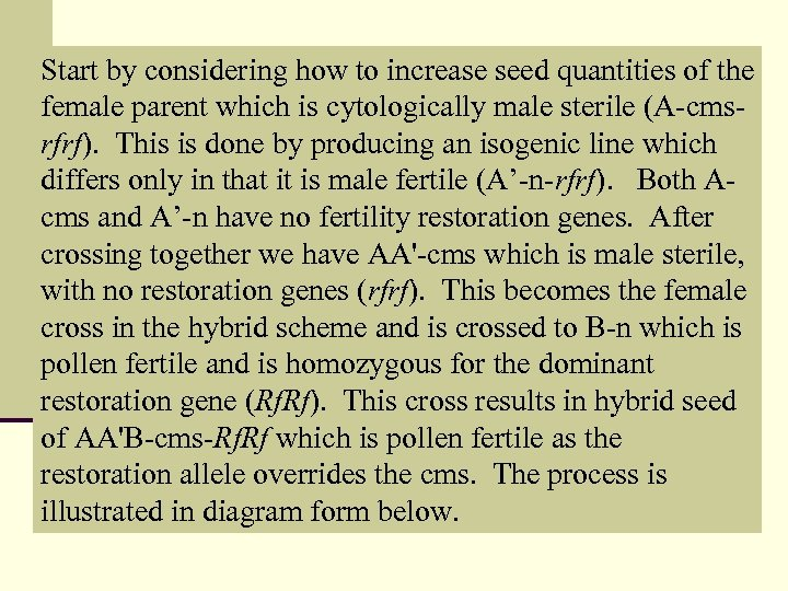 Start by considering how to increase seed quantities of the female parent which is