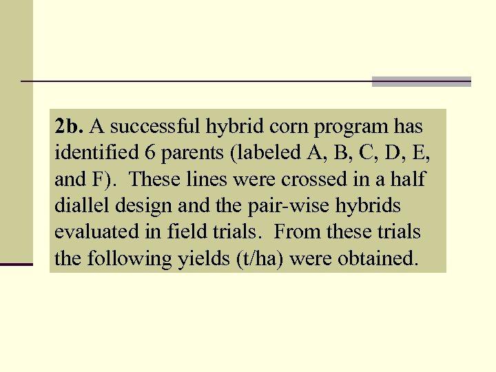2 b. A successful hybrid corn program has identified 6 parents (labeled A, B,