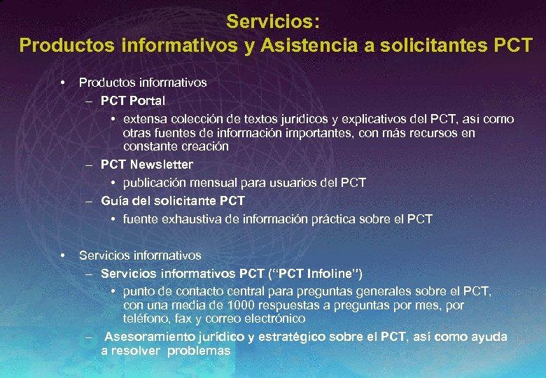 Servicios: Productos informativos y Asistencia a solicitantes PCT • Productos informativos – PCT Portal