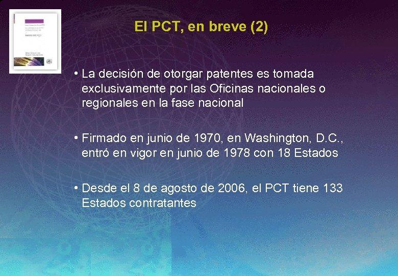 El PCT, en breve (2) • La decisión de otorgar patentes es tomada exclusivamente
