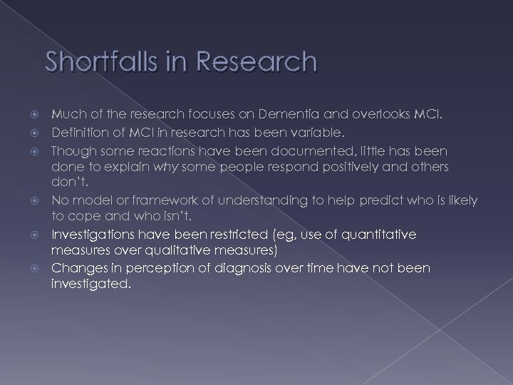 Shortfalls in Research Much of the research focuses on Dementia and overlooks MCI. Definition