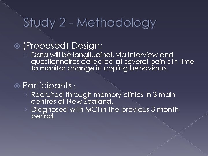 Study 2 - Methodology (Proposed) Design: › Data will be longitudinal, via interview and