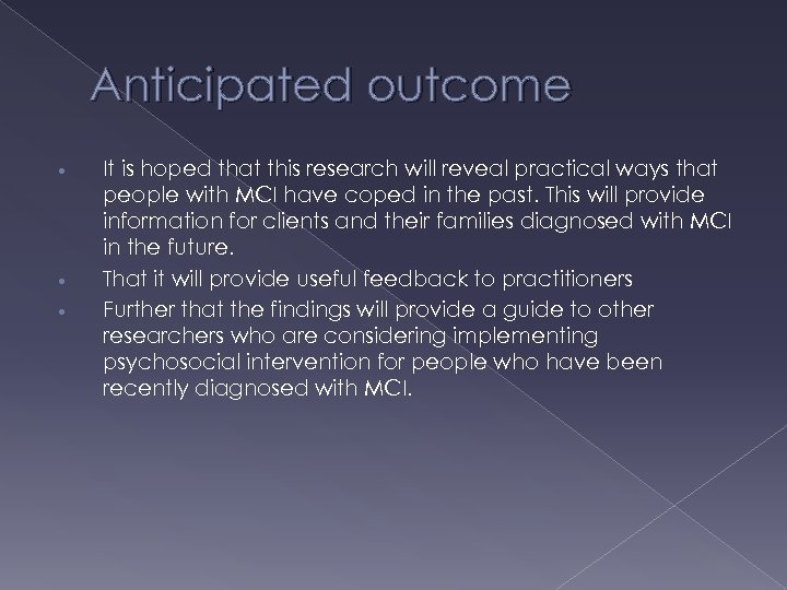 Anticipated outcome • • • It is hoped that this research will reveal practical