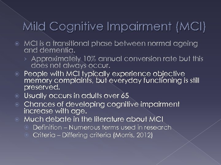 Mild Cognitive Impairment (MCI) MCI is a transitional phase between normal ageing and dementia.