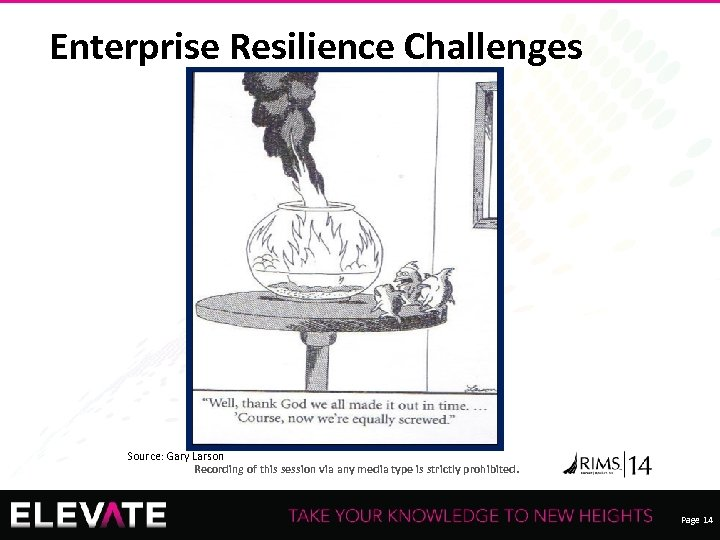 Enterprise Resilience Challenges Source: Gary Larson Recording of this session via any media type