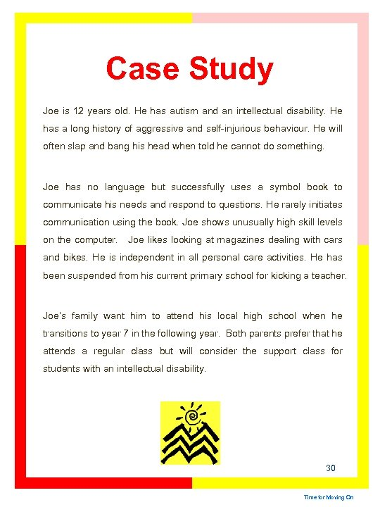Case Study Joe is 12 years old. He has autism and an intellectual disability.