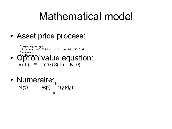 Mathematical model • Asset price process: begin{eqnarray} d. S(t) &=& mu^{P}S(t)dt + sigma S(t)d.