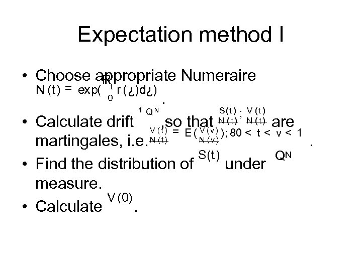 Expectation method I • Choose appropriate Numeraire Rt N (t) = exp( r (¿)d¿)