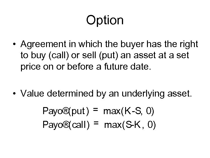 Option • Agreement in which the buyer has the right to buy (call) or