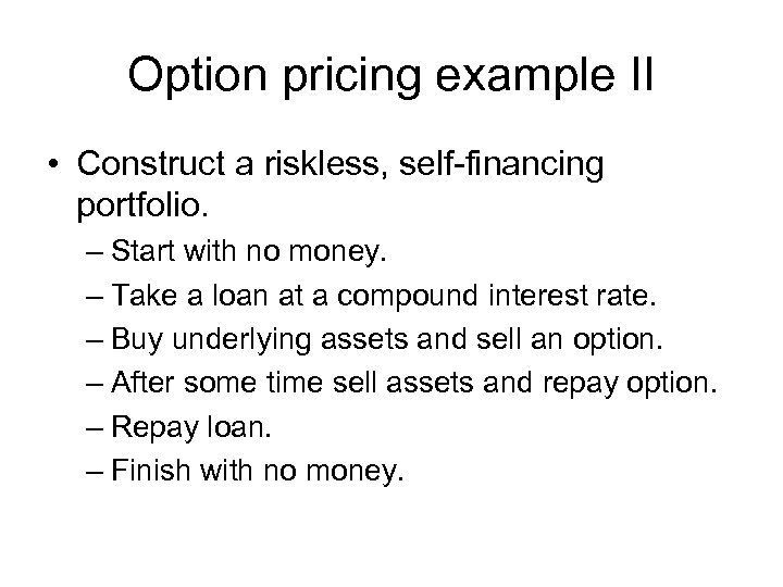 Option pricing example II • Construct a riskless, self financing portfolio. – Start with