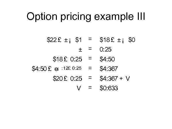 Option pricing example III $22 £ ± ¡ $1 = ± = $18 £