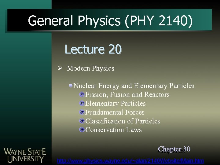General Physics (PHY 2140) Lecture 20 Ø Modern Physics Nuclear Energy and Elementary Particles