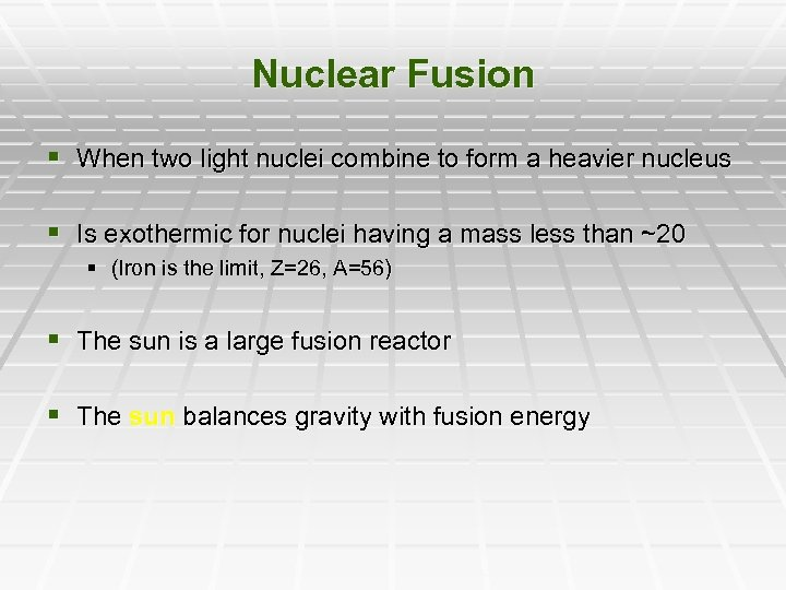 Nuclear Fusion § When two light nuclei combine to form a heavier nucleus §
