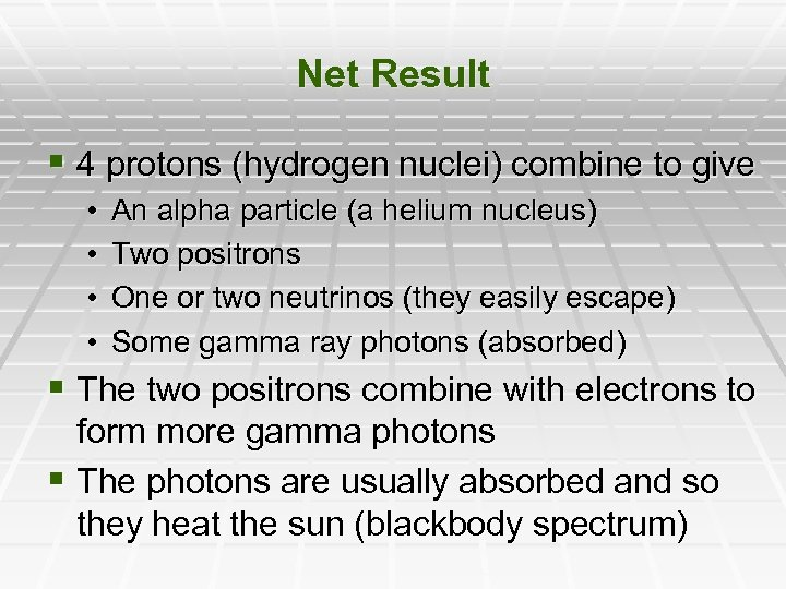 Net Result § 4 protons (hydrogen nuclei) combine to give • • An alpha