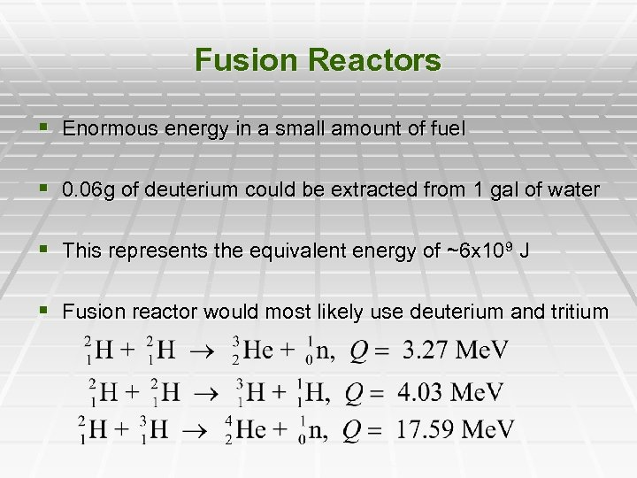 Fusion Reactors § Enormous energy in a small amount of fuel § 0. 06