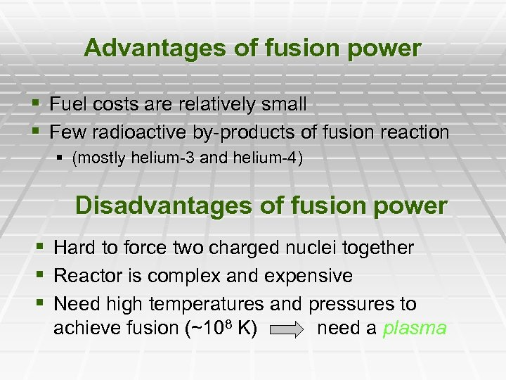 Advantages of fusion power § Fuel costs are relatively small § Few radioactive by-products