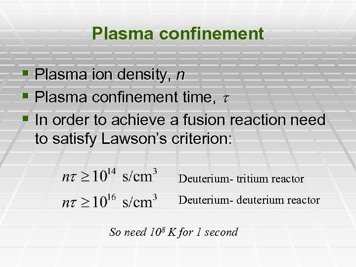 Plasma confinement § Plasma ion density, n § Plasma confinement time, § In order