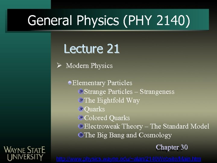 General Physics (PHY 2140) Lecture 21 Ø Modern Physics Elementary Particles Strange Particles –