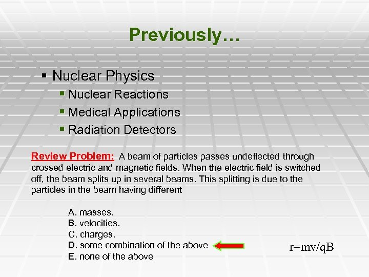 Previously… § Nuclear Physics § Nuclear Reactions § Medical Applications § Radiation Detectors Review
