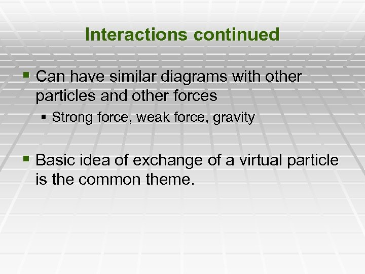 Interactions continued § Can have similar diagrams with other particles and other forces §