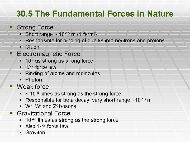 30. 5 The Fundamental Forces in Nature § Strong Force § Short range ~